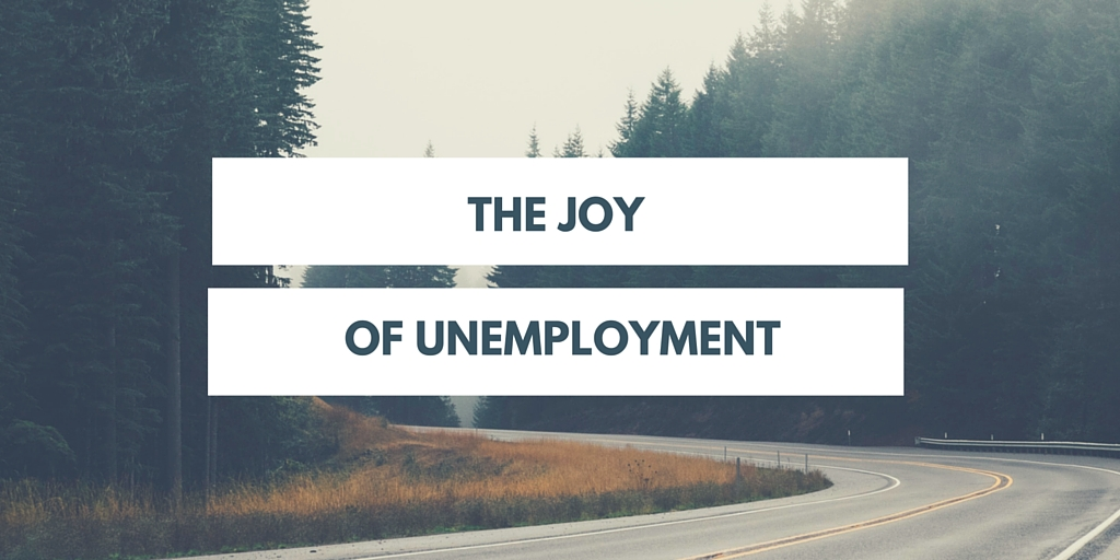 The Joy of Unemployment